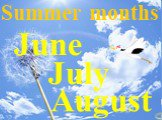June July August Summer months