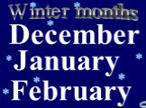 January February December Winter months