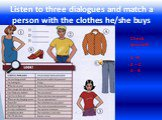Listen to three dialogues and match a person with the clothes he/she buys. Check yourself: 1 –A 2 – C 3 - B