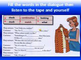 Fill the words in the dialogue then listen to the tape and yourself. 3 6 4 2 1 5