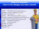 Order the sentences. Listen to the dialogue and check yourself. 2 5 1 4 3 7 9 6 10 8