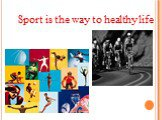 Sport is the way to healthy life