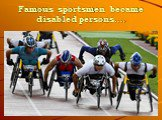 Famous sportsmen became disabled persons….