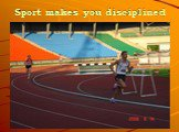 Sport makes you disciplined