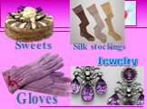 Jewelry Gloves Sweets Silk stockings