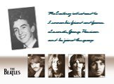 McCartney introduced to Lennon his friend and former classmate, George Harrison and he joined the group