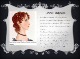 ANNE Brontë. Anne was the youngest of the six Brontë children. She was not even two years old when her mother died in September 1821. Anne was astmatichkoy, frail girl, but a serious and deeply religious. The Reverend Patrick Bronte, father of the family, was a Protestant Church of England priest. A