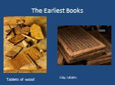 The Earliest Books Tablets of wood Clay tablets