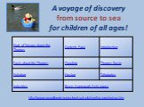 A voyage of discovery from source to sea for children of all ages! http://www.woodlands-junior.kent.sch.uk/riverthames/index.htm
