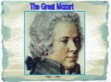 1756 - 1791 The Great Mozart