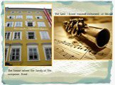 The house where the family of the composer lived. The best – loved musical instrument of Mozart
