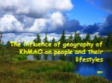 The influence of geography of KhMAO on people and their lifestyles 2011