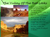The Valley Of The Red Locks. In the Arizona desert is the world-famous Valley of the Red Locks. Peculiarity of this place is that near the grand Canyon of the grandiose stone arches. It is quite possible that all these wonders of nature has created. However, do not exclude the possibility that they