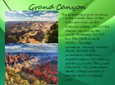 Grand Canyon. The grand Canyon in Arizona, in the middle flow of the Colorado river, on the Colorado plateau. One of the deepest canyons in the world. Stretching for 320 km. The depth is up to 1800m. The steep, sometimes strongly broken slopes abound with protrusions which have shaped bastions, the