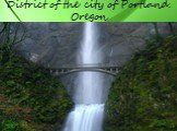 District of the city of Portland. Oregon