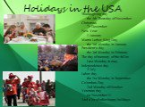 Holidays in the USA. Thanksgiving day the 4th Thursday of November Christmas 25 December New Year 1 January Martin Luther King Day the 3rd Monday in January President's day the 3rd Monday in February The day of memory of the fallen Last Monday in may Independence day 4 July Labor day the 1st Monday