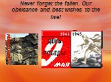Never forget the fallen. Our obeisance and best wishes to the live!