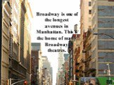 Broadway is one of the longest avenues in Manhattan. This is the home of many Broadway theatres.