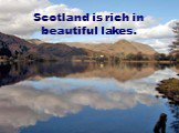 Scotland is rich in beautiful lakes.