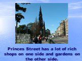 Princes Street has a lot of rich shops on one side and gardens on the other side.