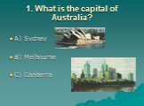 1. What is the capital of Australia? A) Sydney B) Melbourne C) Canberra