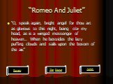 """Romeo And Juliet"". ""O, speak again, bright angel for thou art as glorious to this night, being o'er my head, as is a winged messenger of heaven… When he bestrides the lazy puffing clouds and sails upon the bosom of the air."". Romeo Juliet The Nurse"