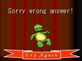 Sorry wrong answer!