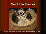 New Globe Theaters. Re built Globe Theater in Thames English. Built on September 19, 1999.