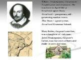 William Shakespeare, the greatest English poet and dramatist. He was born in April 1564 at Stratford-upon-Avon. Stratford – prosperous, self-governing market town. The Avon – a pretty river. Stratford Grammar School. Mary Arden, the poet's mother, was a daughter of rich man. John Shakespeare, the po