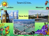 Towns\Cities. London New York Moscow