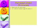 Homework check (3 minutes). Please, open your activity books. Let' check our homework (page 62, exercise 1).