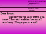 Dear Irene, Thank you for your letter. I'm sorry I haven't written because I was busy. I hope you are well.