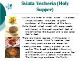 Sviata Vecheria (Holy Supper). Didukh is a sheaf of wheat stalks. It is placed under the icons. The stalks of grain symbolize all the ancestors of the family. Kutia (boiled wheat mixed with poppy seeds and honey) is the most important food of the Christmas Eve Supper and is also called God`s Food. T