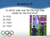 Question 5. In which year was the Olympic flag raised for the first time?    A) 1916 B) 1920 C)  1924 D)  1932