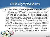 were the first Olympic games since ancient times. An 1894 congress organized by Pierre de Coubertin in Paris established the International Olympic Committee and appointed Athens, Greece to be the host city. The Games were held in April, 1896. At that time, it was the largest international sporting e