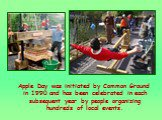 Apple Day was initiated by Common Ground in 1990 and has been celebrated in each subsequent year by people organizing hundreds of local events.