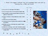 Where is the biggest coral reef? Test your knowledge about coral reefs by choosing True or False and find out. A U S T R L I