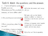 Task 4. Match the questions and the answers. b d a c