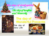 The day of dark spirits. The day of Bonfires and Fireworks. The day of Wonderful Presents The day of New Life