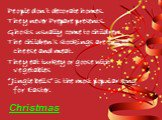 """People don't decorate homes. They never Prepare presents. Ghosts usually come to children. The children's stockings are full of cheese and meat. They eat turkey or goose with vegetables """"Jingle bells"""" is the most popular song for Easter. Christmas"""
