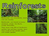 Rainforests. Rainforests are very dense, warm and wet forests. Rainforests are found on every continent across the Earth, except Antarctica. They cover only 6% of the Earth's surface but yet they contain more than a half of the world's plant and animal species.
