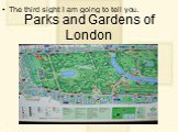 Parks and Gardens of London. The third sight I am going to tell you.