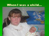 When I was a child…
