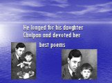 He longed for his daughter Chulpan and devoted her best poems