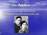 To Amina. I am loyal to you with all my heart, I'll be true to you till dust turns to dust…