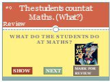 What do the students do at maths? The students count at Maths. (What?). #9
