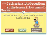 How many questions does jack ask? Jack asks a lot of questions at the lesson. (How many?). #10