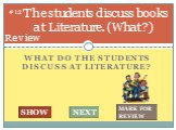 What do the students discuss at literature? The students discuss books at Literature. (What ?). #12