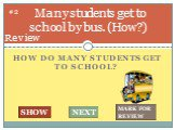 How do many students get to school? Many students get to school by bus. (How?). #2