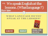 What LANGUAGE do you SPEAK at the lessonS? We speak English at the lessons. (What language ?). #4